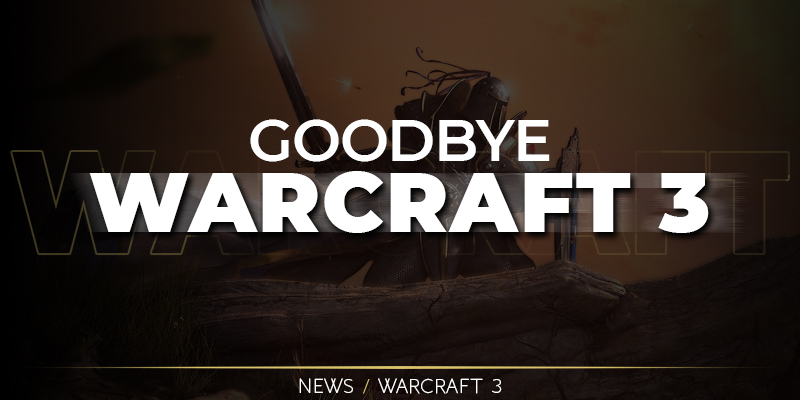 Goodbye Warcraft 3