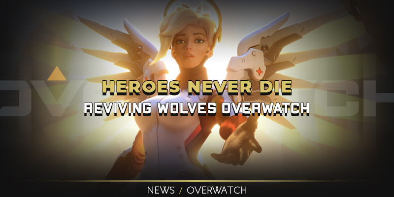 Heroes never die – Reviving Wolves Overwatch