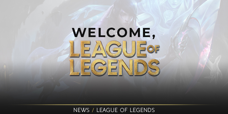 Welcome, League of Legends!
